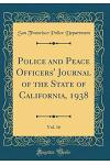 Police and Peace Officers' Journal of the State of California, 1938, Vol. 16 (Classic Reprint)