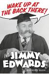 Wake Up at the Back There: It's Jimmy Edwards