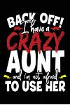 Back Off! I Have a Crazy Aunt and I'm Not Afraid to Use Her: Aunt Journal