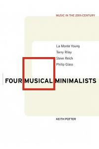 Four Musical Minimalists: La Monte Young, Terry Riley, Steve Reich, Philip Glass