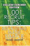 1,001 Recruit Tips: College Coach Edition: Recruiting Made Simple