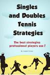 Singles and Doubles Tennis Strategies: The Best Strategies Professional Players Use!