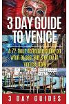 3 Day Guide to Venice: A 72-Hour Definitive Guide on What to See, Eat and Enjoy in Venice, Italy