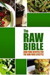 The Raw Bible - Raw Food Recipes for the Raw Food Lifestyle: 200 Recipes - The Definitive Recipe Book