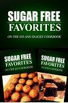 Sugar Free Favorites - On The Go and Snacks Cookbook: Sugar Free recipes cookbook for your everyday Sugar Free cooking