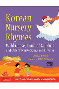 Korean Nursery Rhymes: Wild Geese, Land of Goblins and Other Favorite Songs and Rhymes [korean-English] [mp3 Audio CD Included] [With CD (Audio)]