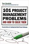 101 Project Management Problems and How to Solve Them: Practical Advice for Handling Real-World Challenges