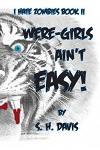 I Hate Zombies!! Book II: Were-Girls Ain't Easy