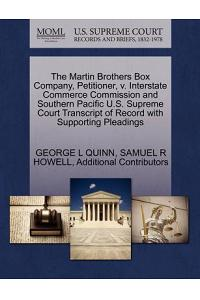 The Martin Brothers Box Company, Petitioner, V. Interstate Commerce Commission and Southern Pacific U.S. Supreme Court Transcript of Record with Suppo