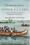 Transatlantic Upper Canada, Volume 2: Portraits in Literature, Land, and British-Indigenous Relations