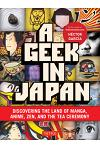 Geek in Japan: Discovering the Land of Manga, Anime, Zen, and the Tea Ceremony