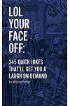 LOL Your Face Off: 345 Quick Jokes That'll Get You A Laugh On Demand