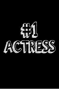 #1 Actress: Best Actress Ever Appreciation Gift Notebook for Women