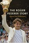 The Roger Federer Story : Quest for Perfection