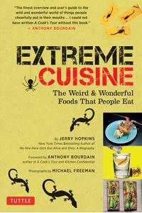 Extreme Cuisine: The Weird & Wonderful Foods That People Eat