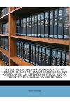 A Treatise on the Power and Duty of an Arbitrator, and the Law of Submissions and Awards; With an Appendix of Forms, and of the Statutes Relating to A