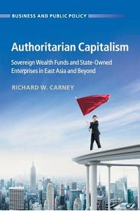 Authoritarian Capitalism: Sovereign Wealth Funds and State-Owned Enterprises in East Asia and Beyond