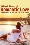 10 Basic Needs of Romantic Love: For Marriages That Want Their Love to Last Forever