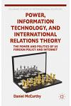 Power, Information Technology, and International Relations Theory: The Power and Politics of Us Foreign Policy and the Internet