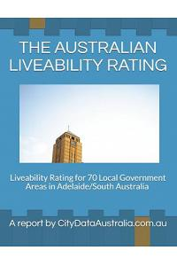 The Australian Liveability Rating: Liveability Rating for 70 Local Government Areas in Adelaide/South Australia a Report by Citydataaustralia.Com.Au