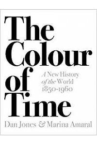 The Colour of Time: A New History of the World, 1850-1960 :