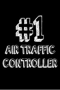 #1 Air Traffic Controller: Best Airplane Monitoring Personnel Ever Gift Notebook