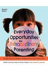 Everyday Opportunities for Extraordinary Parenting: Simple Ways to Make a Difference in Your Child's Life