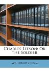 Charles Leeson: Or the Soldier
