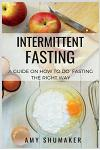 Intermittent Fasting: Beginners Guide to the Fasting Lifestyle: How to Burn Fat, Lose Weight, Live a Healthier Life