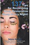 137 Tips for Reclaiming Deep Restorative Sleep Every Night!