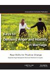 Keys to Defusing Anger and Hostility in Marriage: Real Skills for Positive Change