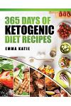 365 Days of Ketogenic Diet Recipes: (Ketogenic, Ketogenic Diet, Ketogenic Cookbook, Keto, For Beginners, Kitchen, Cooking, Diet Plan, Cleanse, Healthy