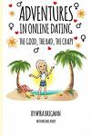 Adventures in Online Dating: The Good, the Bad, the Crazy
