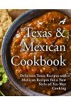 A Texas Mexican Cookbook: Delicious Texas Recipes and Mexican Recipes for a New Style of Tex Mex Cooking