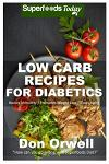 Low Carb Recipes For Diabetics: Over 150+ Low Carb Diabetic Recipes, Dump Dinners Recipes, Quick & Easy Cooking Recipes, Antioxidants & Phytochemicals