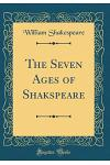 The Seven Ages of Shakspeare (Classic Reprint)