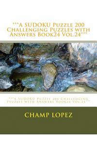 ***a Sudoku Puzzle 200 Challenging Puzzles with Answers Book24 Vol.24***: ***a Sudoku Puzzle 200 Challenging Puzzles with Answers Book24 Vol.24***
