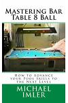 Mastering Bar Table 8 Ball: How to Advance your Pool Skills to the Next Level
