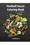 Football Soccer Coloring Book: An Coloring Book with 30 Creative Images for Adult, Teens, and Football Fans