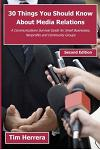 30 Things You Should Know About Media Relations - 2nd Edition: A Communications Survival Guide for Small Businesses, Nonprofits and Community Groups
