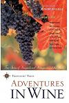Adventures in Wine: True Stories of Vineyards and Vintages Around the World