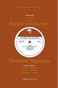 3 Italian Conductors and 7 Viennese Sopranos. 10 Discographies. Arturo Toscanini, Guido Cantelli, Carlo Maria Giulini, Elisabeth Schwarzkopf, Irmgard