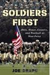 Soldiers First: Duty, Honor, Country, and Football at West Point