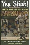 You Stink!: Major League Baseball's Terrible Teams & Pathetic Players