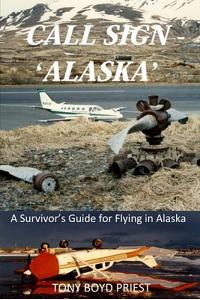 Call Sign - 'alaska': A Survivor's Guide for Flying in Alaska