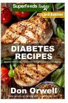 Diabetes Recipes: Over 250 Diabetes Type-2 Quick & Easy Gluten Free Low Cholesterol Whole Foods Diabetic Recipes full of Antioxidants &