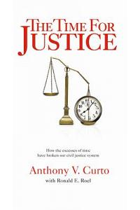 The Time for Justice: How the Excesses of Time Have Broken Our Civil Justice System