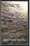 Building our Integrity According to the Bible: I was also upright before him, and have kept myself from mine iniquity. 2 Samuel 22:24