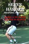 Serve Harder Training Program: Serve 10 to 20 MPH Faster in 90 Days!