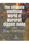 The Ultimate Unofficial World of Warcraft Classic Guide: 250+ Pages of Leveling, Dungeons, and Goldmaking for Both Alliance and Horde!